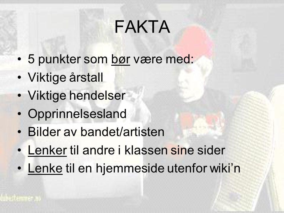 FAKTA 5 punkter som bør være med: Viktige årstall Viktige hendelser Opprinnelsesland Bilder av bandet/artisten Lenker til andre i klassen sine sider L