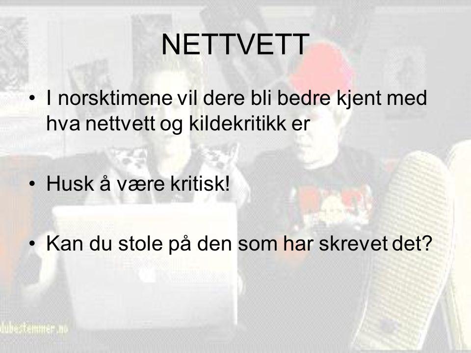 NETTVETT I norsktimene vil dere bli bedre kjent med hva nettvett og kildekritikk er Husk å være kritisk! Kan du stole på den som har skrevet det?