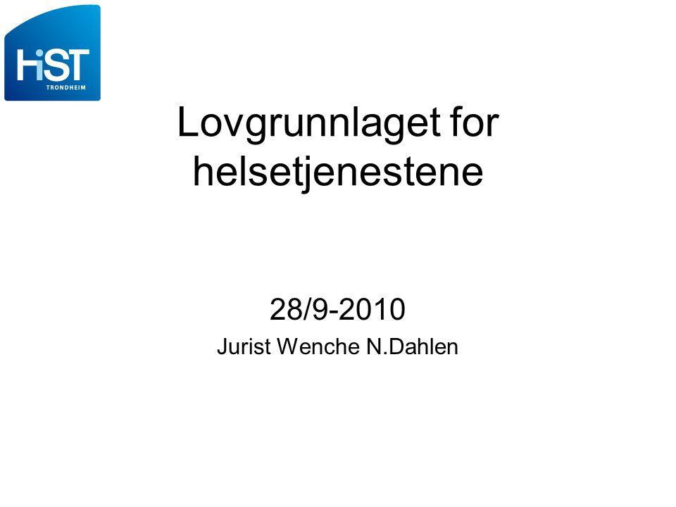 Lovgrunnlaget for helsetjenestene 28/9-2010 Jurist Wenche N.Dahlen