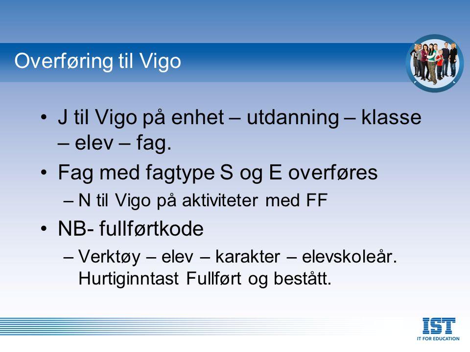 Overføring til Vigo J til Vigo på enhet – utdanning – klasse – elev – fag. Fag med fagtype S og E overføres –N til Vigo på aktiviteter med FF NB- full