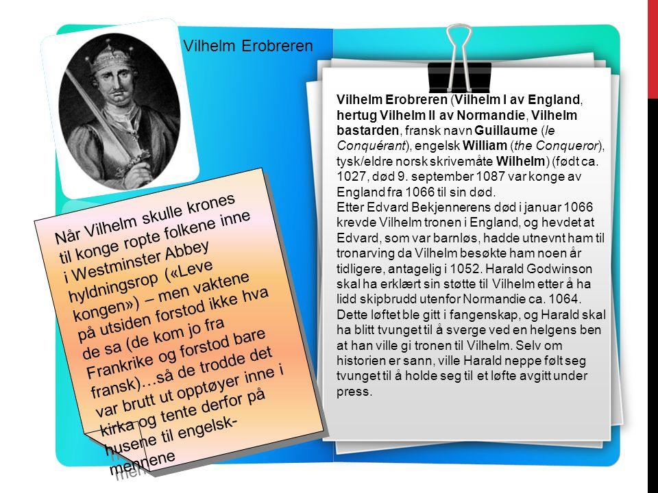 Vilhelm Erobreren Vilhelm Erobreren (Vilhelm I av England, hertug Vilhelm II av Normandie, Vilhelm bastarden, fransk navn Guillaume (le Conquérant), engelsk William (the Conqueror), tysk/eldre norsk skrivemåte Wilhelm) (født ca.