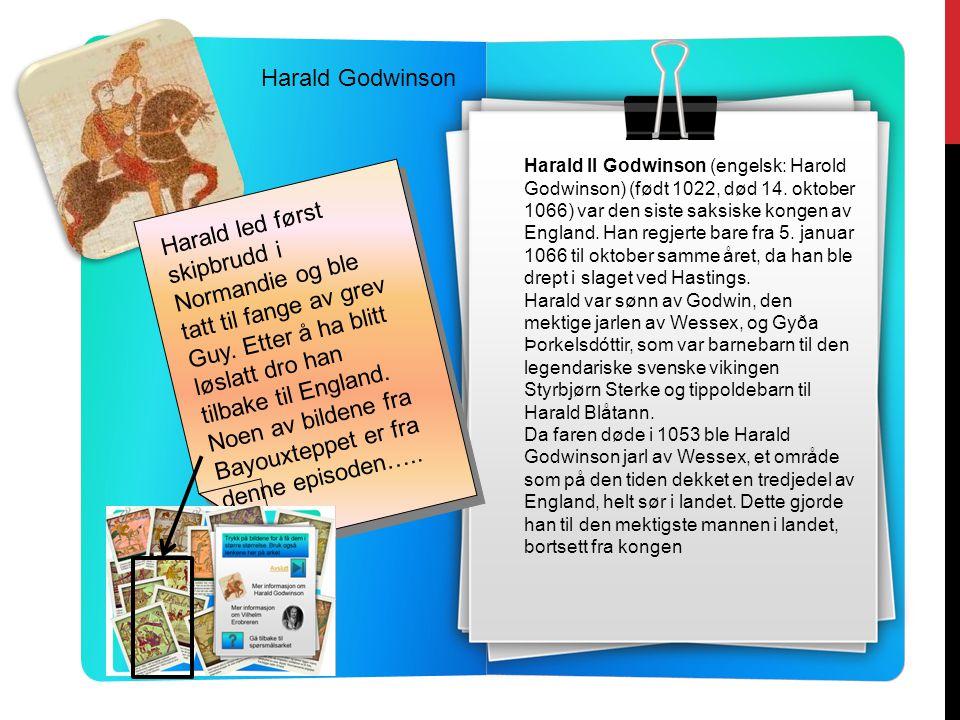 Harald Godwinson Harald II Godwinson (engelsk: Harold Godwinson) (født 1022, død 14.