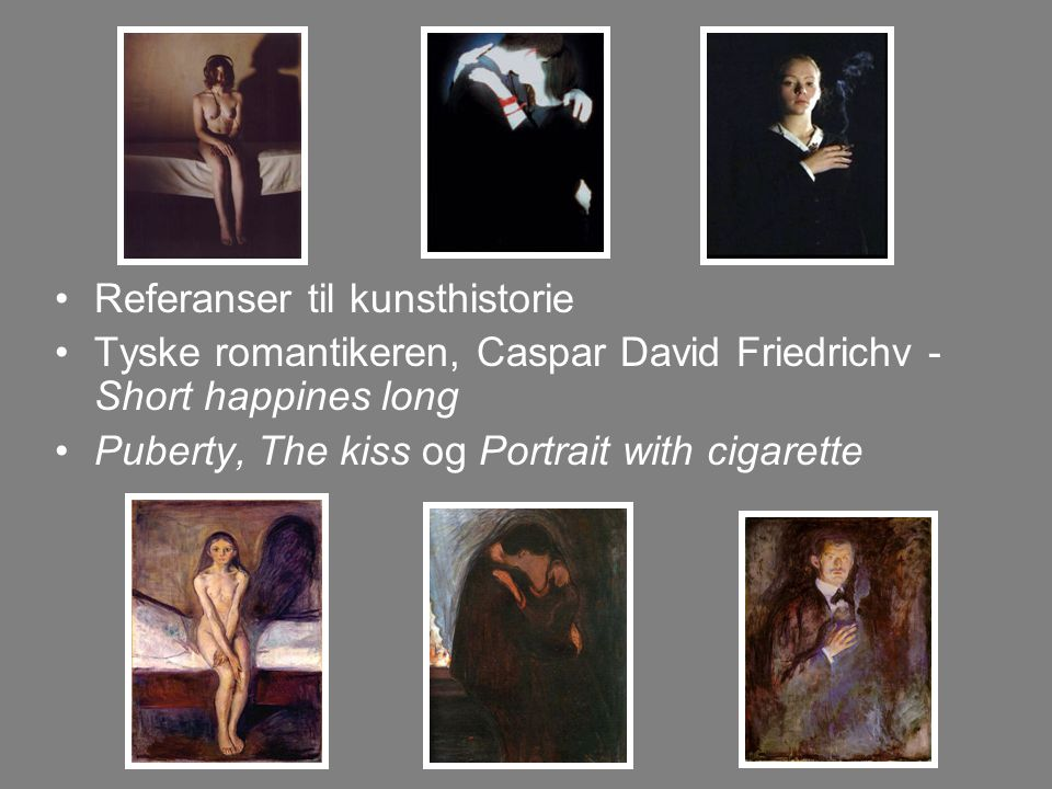 Referanser til kunsthistorie Tyske romantikeren, Caspar David Friedrichv - Short happines long Puberty, The kiss og Portrait with cigarette