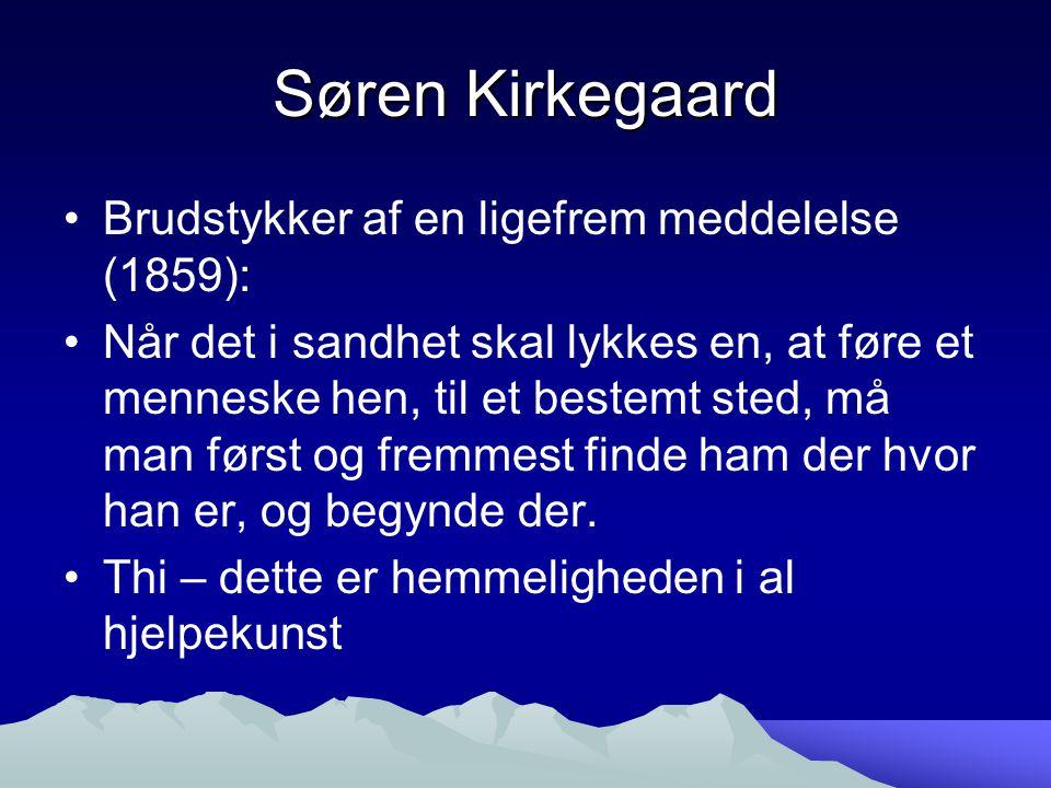 Søren Kirkegaard Brudstykker af en ligefrem meddelelse (1859): Når det i sandhet skal lykkes en, at føre et menneske hen, til et bestemt sted, må man først og fremmest finde ham der hvor han er, og begynde der.