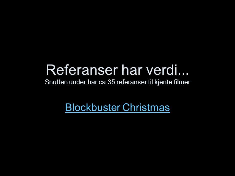 Referanser har verdi... Snutten under har ca.35 referanser til kjente filmer Blockbuster Christmas