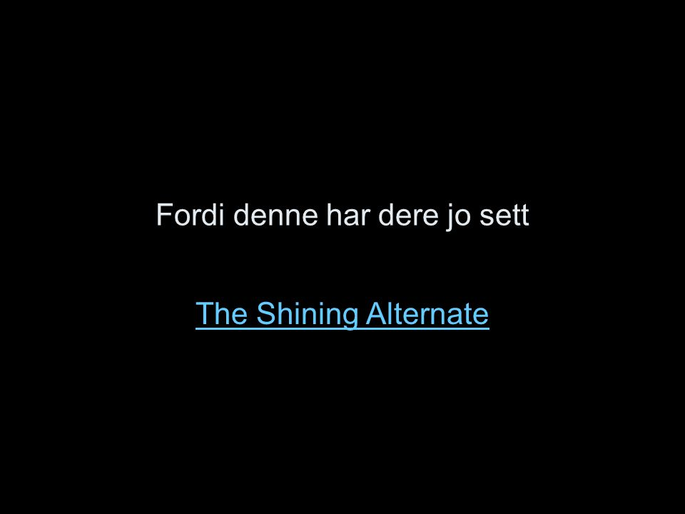 Fordi denne har dere jo sett The Shining Alternate
