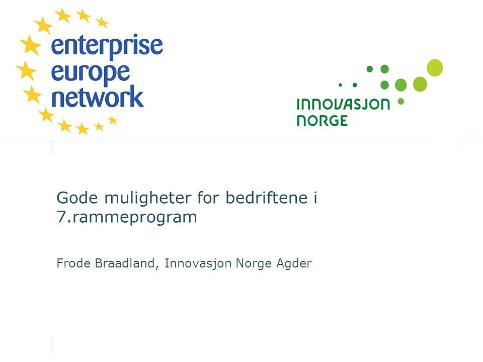 Gode muligheter for bedriftene i 7.rammeprogram Frode Braadland, Innovasjon Norge Agder