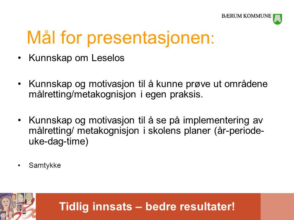 Tidlig innsats – bedre resultater! Mål for presentasjonen : Kunnskap om Leselos Kunnskap og motivasjon til å kunne prøve ut områdene målretting/metako