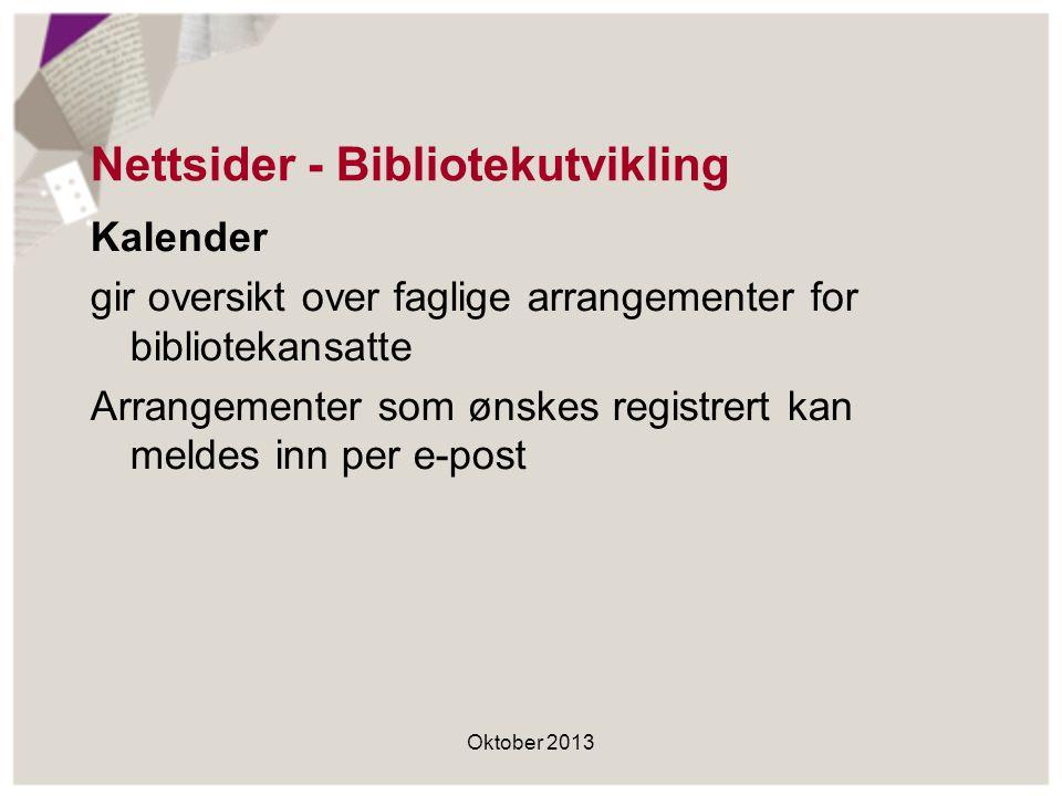 Nettsider - Bibliotekutvikling Kalender gir oversikt over faglige arrangementer for bibliotekansatte Arrangementer som ønskes registrert kan meldes inn per e-post Oktober 2013