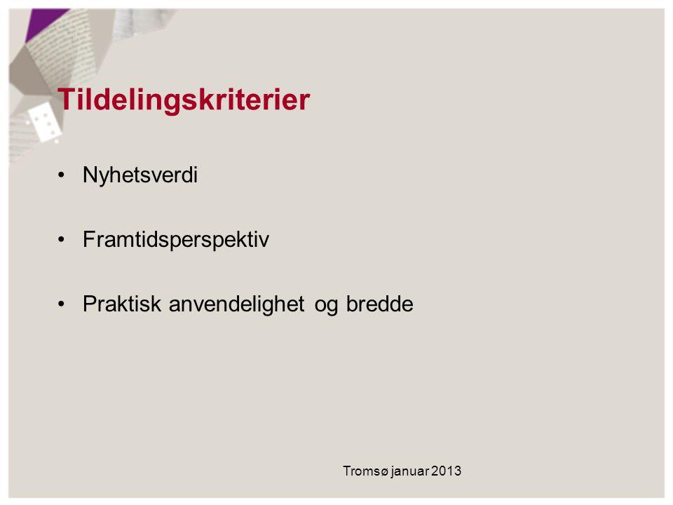 Tildelingskriterier Nyhetsverdi Framtidsperspektiv Praktisk anvendelighet og bredde Tromsø januar 2013