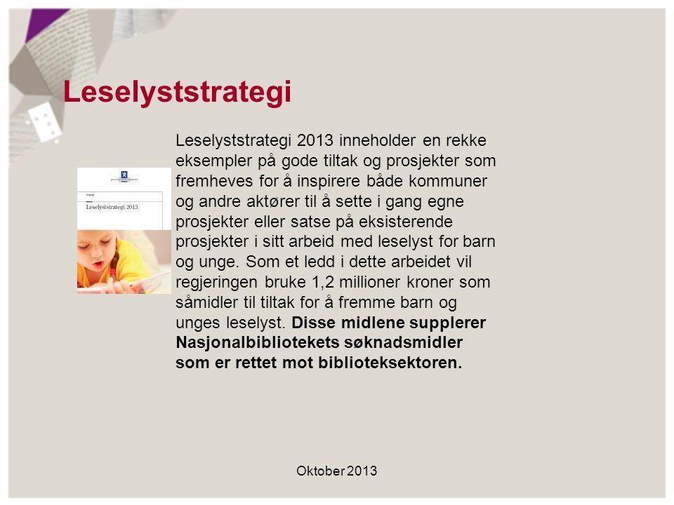 Leselyststrategi Oktober 2013 Leselyststrategi 2013 inneholder en rekke eksempler på gode tiltak og prosjekter som fremheves for å inspirere både kommuner og andre aktører til å sette i gang egne prosjekter eller satse på eksisterende prosjekter i sitt arbeid med leselyst for barn og unge.