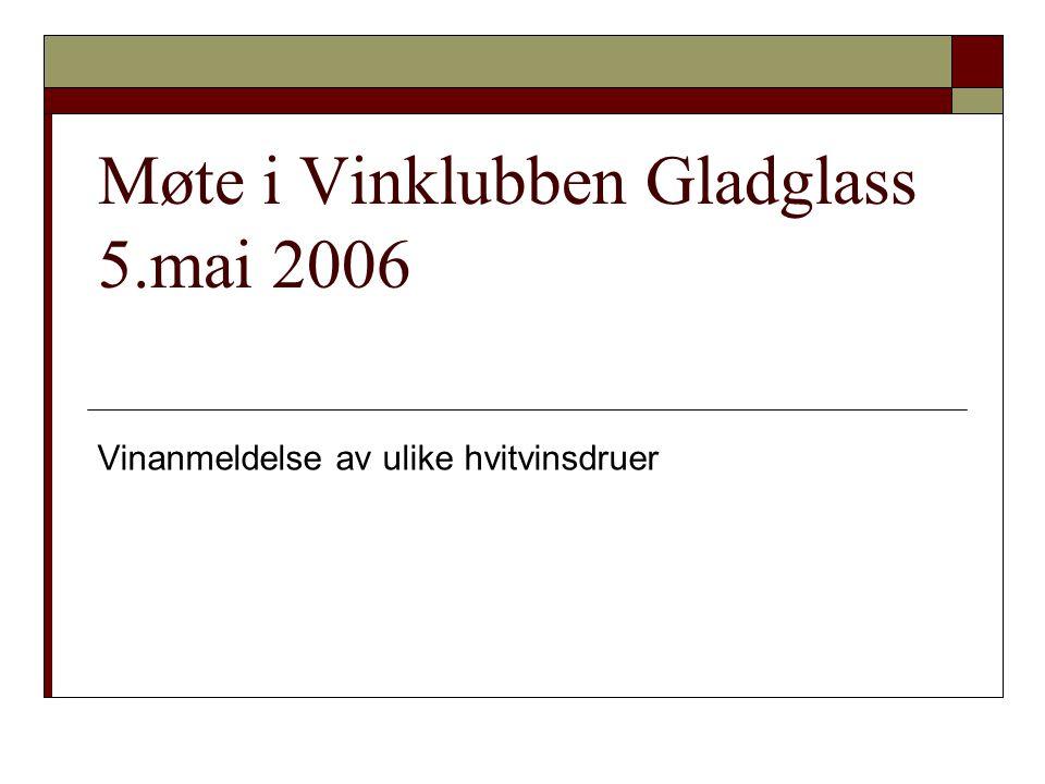 Møte i Vinklubben Gladglass 5.mai 2006 Vinanmeldelse av ulike hvitvinsdruer