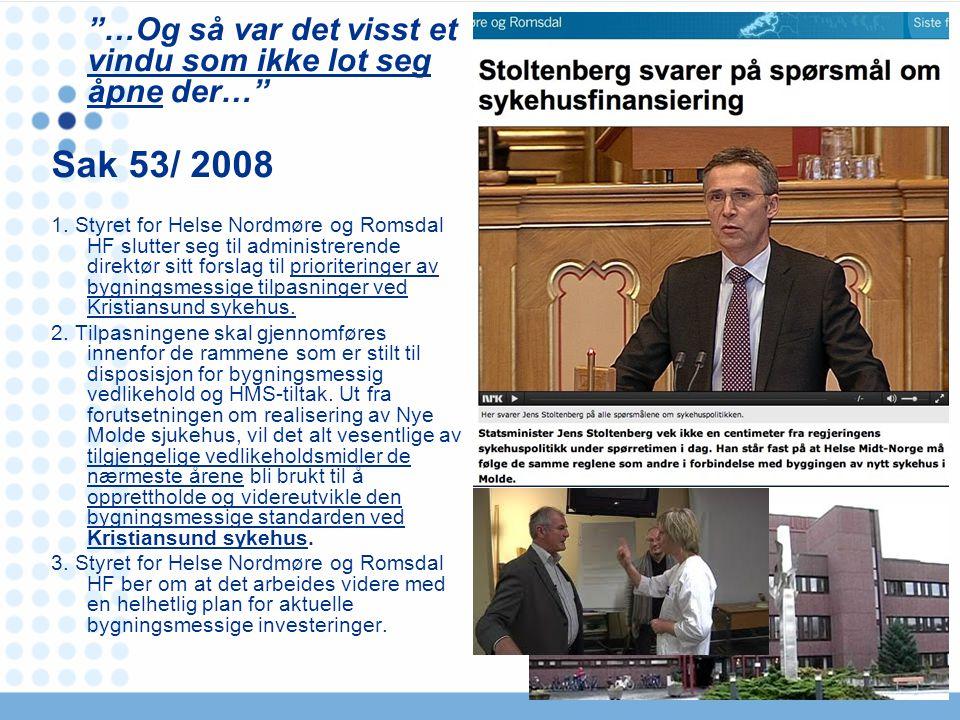 """""""…Og så var det visst et vindu som ikke lot seg åpne der…"""" Sak 53/ 2008 1. Styret for Helse Nordmøre og Romsdal HF slutter seg til administrerende dir"""