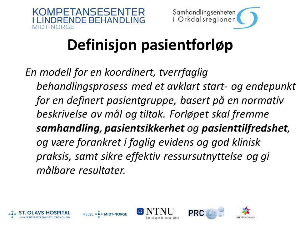 Definisjon pasientforløp En modell for en koordinert, tverrfaglig behandlingsprosess med et avklart start- og endepunkt for en definert pasientgruppe,