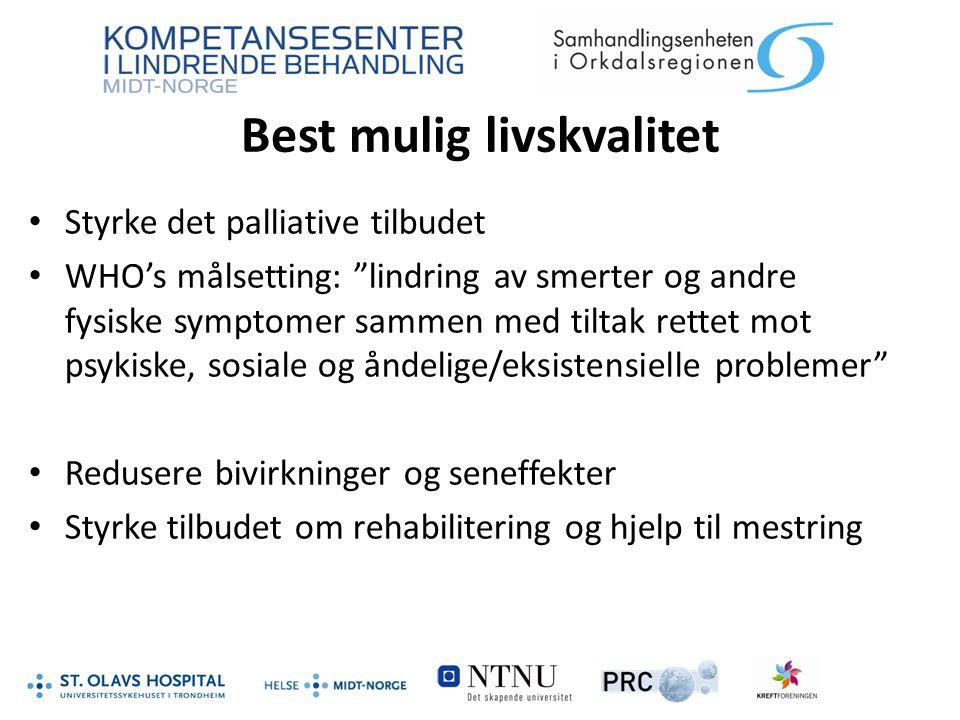 """Best mulig livskvalitet Styrke det palliative tilbudet WHO's målsetting: """"lindring av smerter og andre fysiske symptomer sammen med tiltak rettet mot"""