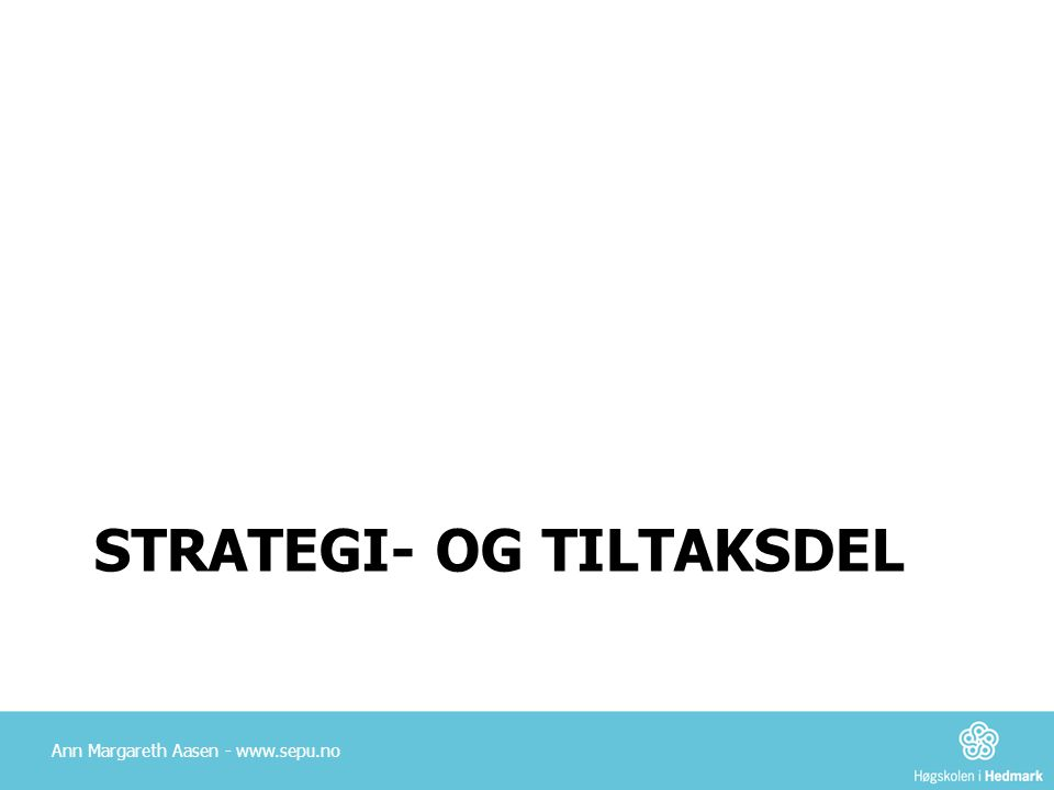 STRATEGI- OG TILTAKSDEL Ann Margareth Aasen - www.sepu.no