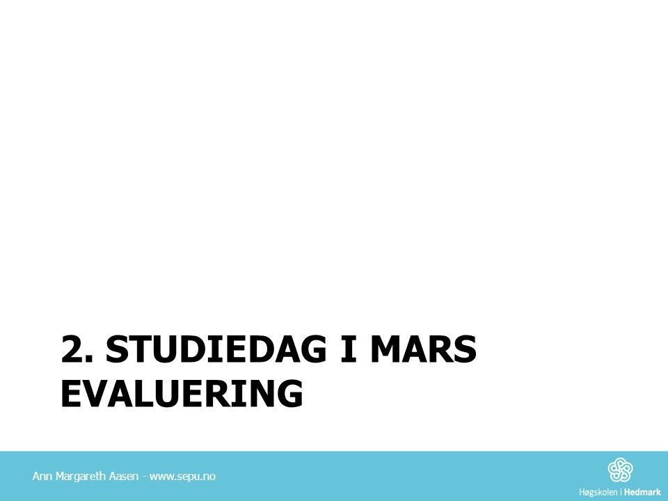 2. STUDIEDAG I MARS EVALUERING Ann Margareth Aasen - www.sepu.no