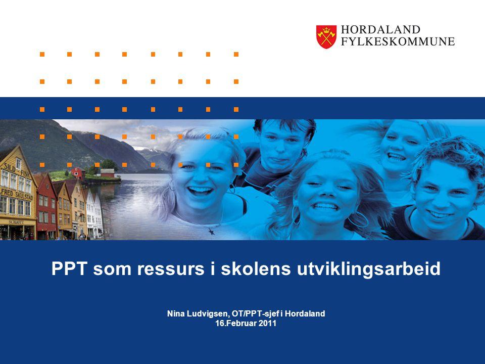 PPT som ressurs i skolens utviklingsarbeid Nina Ludvigsen, OT/PPT-sjef i Hordaland 16.Februar 2011