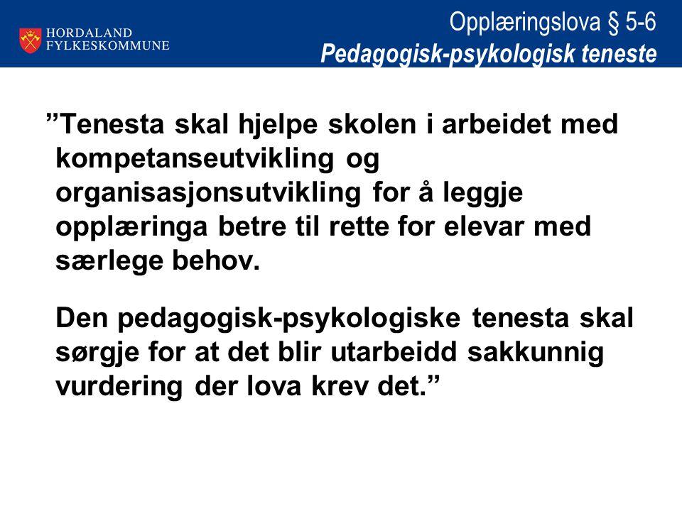 Opplæringslova § 5-6 Pedagogisk-psykologisk teneste Tenesta skal hjelpe skolen i arbeidet med kompetanseutvikling og organisasjonsutvikling for å leggje opplæringa betre til rette for elevar med særlege behov.