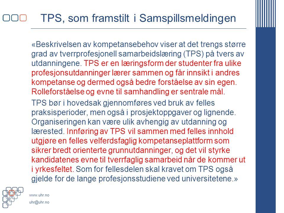 www.uhr.no uhr@uhr.no TPS, som framstilt i Samspillsmeldingen «Beskrivelsen av kompetansebehov viser at det trengs større grad av tverrprofesjonell sa