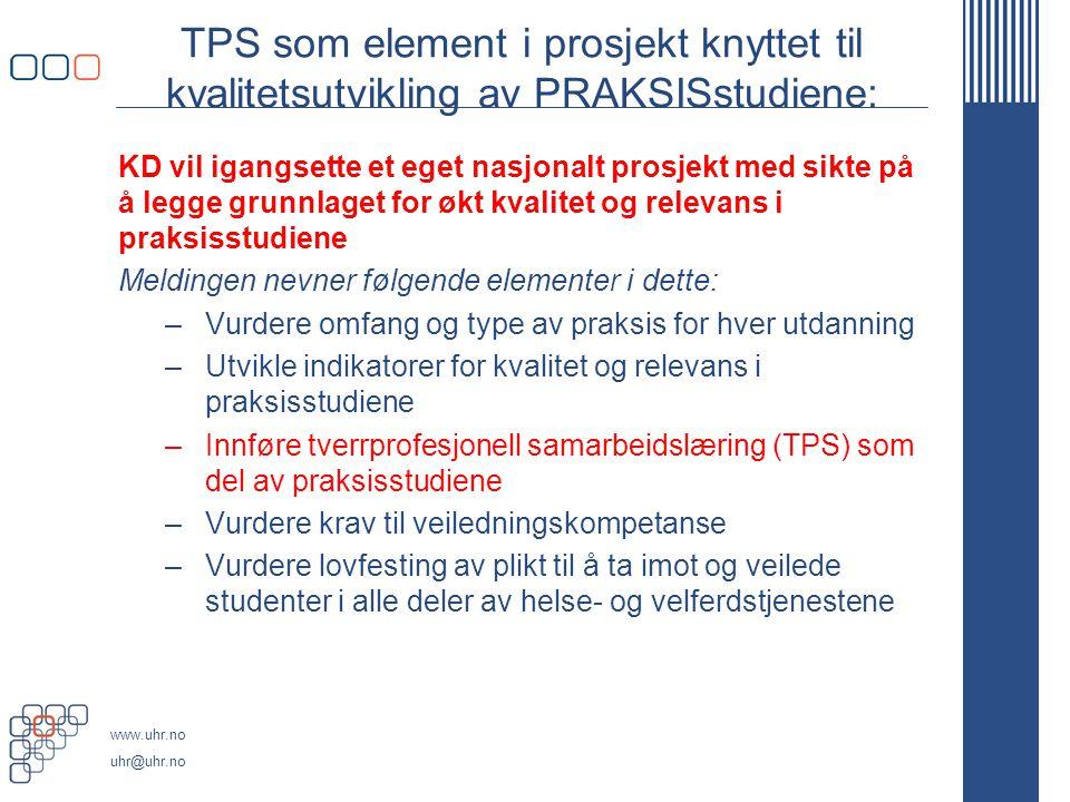 www.uhr.no uhr@uhr.no TPS som element i prosjekt knyttet til kvalitetsutvikling av PRAKSISstudiene: KD vil igangsette et eget nasjonalt prosjekt med s