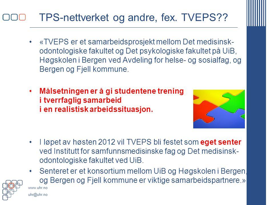 www.uhr.no uhr@uhr.no TPS-nettverket og andre, fex. TVEPS?? «TVEPS er et samarbeidsprosjekt mellom Det medisinsk- odontologiske fakultet og Det psykol