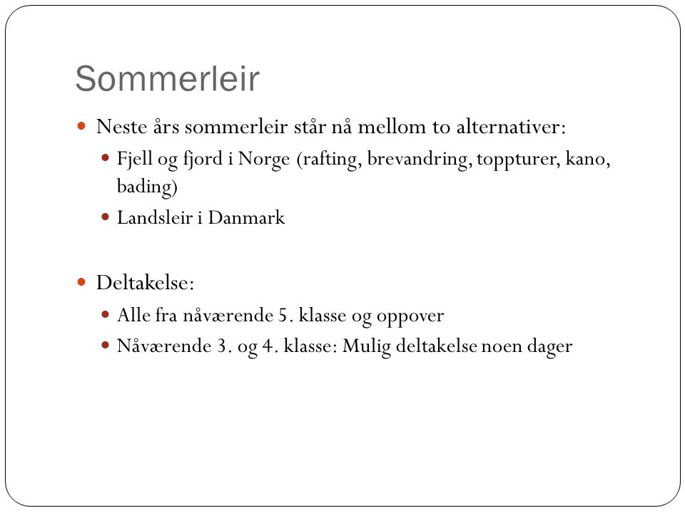Sommerleir Neste års sommerleir står nå mellom to alternativer: Fjell og fjord i Norge (rafting, brevandring, toppturer, kano, bading) Landsleir i Dan