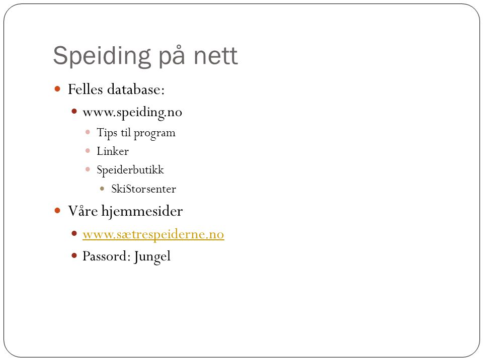 Speiding på nett Felles database: www.speiding.no Tips til program Linker Speiderbutikk SkiStorsenter Våre hjemmesider www.sætrespeiderne.no Passord: