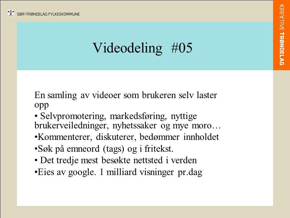 Videodeling #05 En samling av videoer som brukeren selv laster opp Selvpromotering, markedsføring, nyttige brukerveiledninger, nyhetssaker og mye moro… Kommenterer, diskuterer, bedømmer innholdet Søk på emneord (tags) og i fritekst.