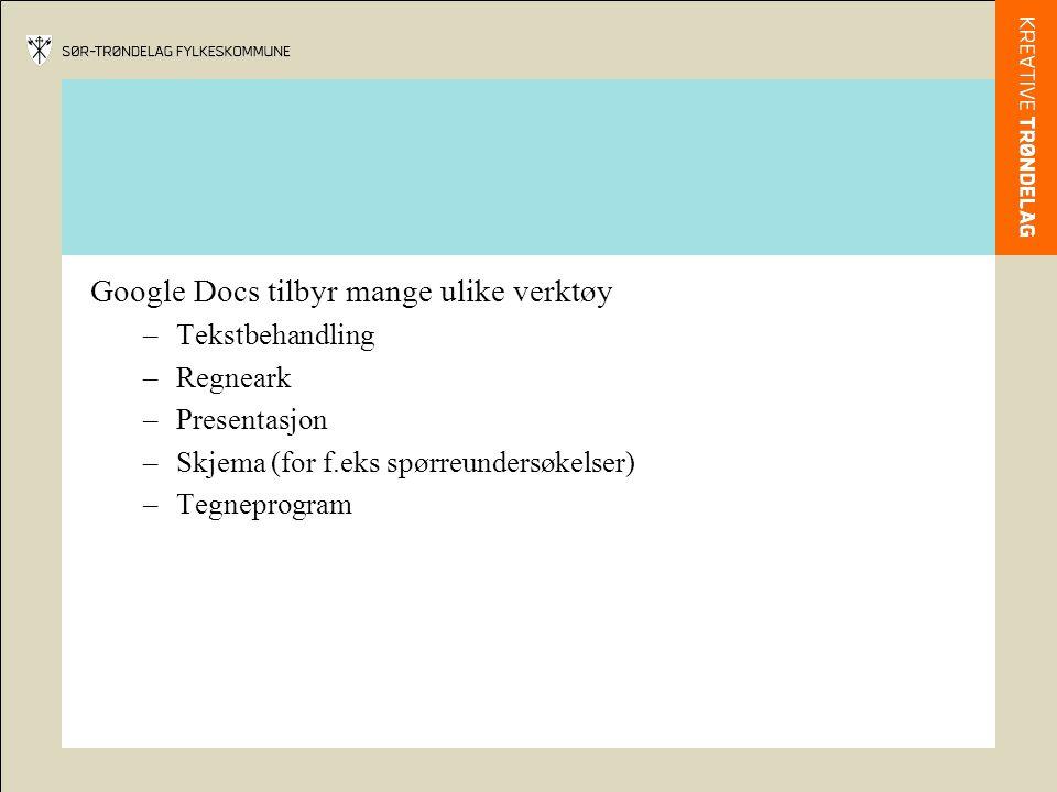 Google Docs tilbyr mange ulike verktøy –Tekstbehandling –Regneark –Presentasjon –Skjema (for f.eks spørreundersøkelser) –Tegneprogram