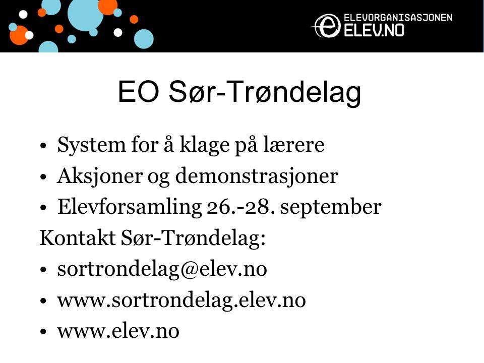 EO Sør-Trøndelag System for å klage på lærere Aksjoner og demonstrasjoner Elevforsamling 26.-28. september Kontakt Sør-Trøndelag: sortrondelag@elev.no