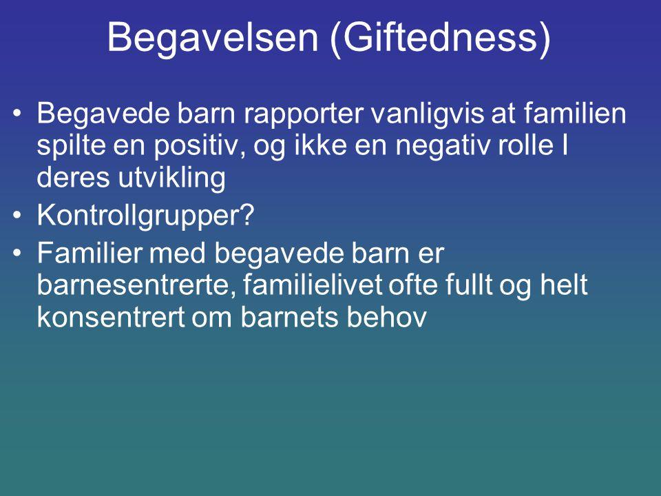 Begavelsen (Giftedness) Begavede barn rapporter vanligvis at familien spilte en positiv, og ikke en negativ rolle I deres utvikling Kontrollgrupper? F