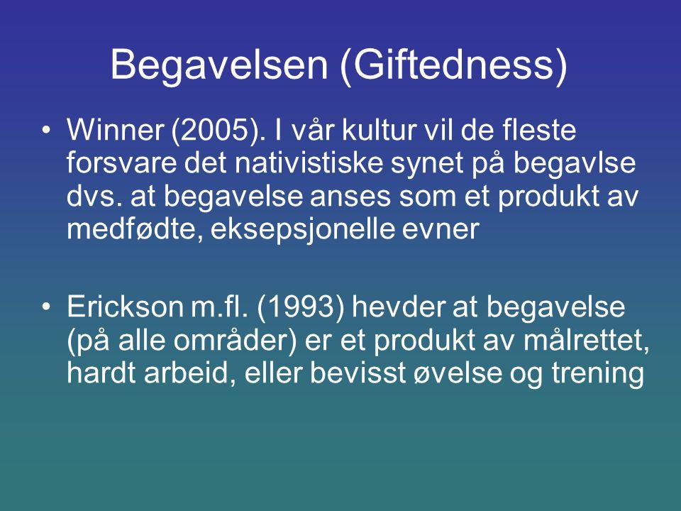 Begavelsen (Giftedness) Winner (2005). I vår kultur vil de fleste forsvare det nativistiske synet på begavlse dvs. at begavelse anses som et produkt a