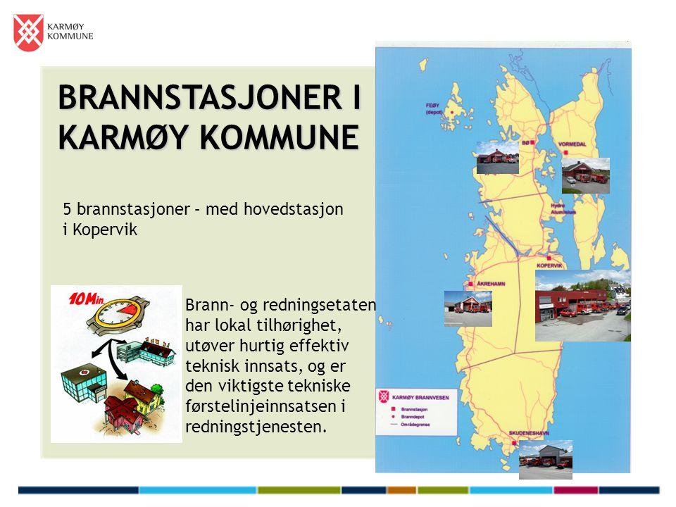 BRANNSTASJONER I KARMØY KOMMUNE 5 brannstasjoner – med hovedstasjon i Kopervik Brann- og redningsetaten har lokal tilhørighet, utøver hurtig effektiv