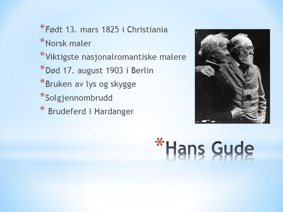 * Født 13. mars 1825 i Christiania * Norsk maler * Viktigste nasjonalromantiske malere * Død 17. august 1903 i Berlin * Bruken av lys og skygge * Solg