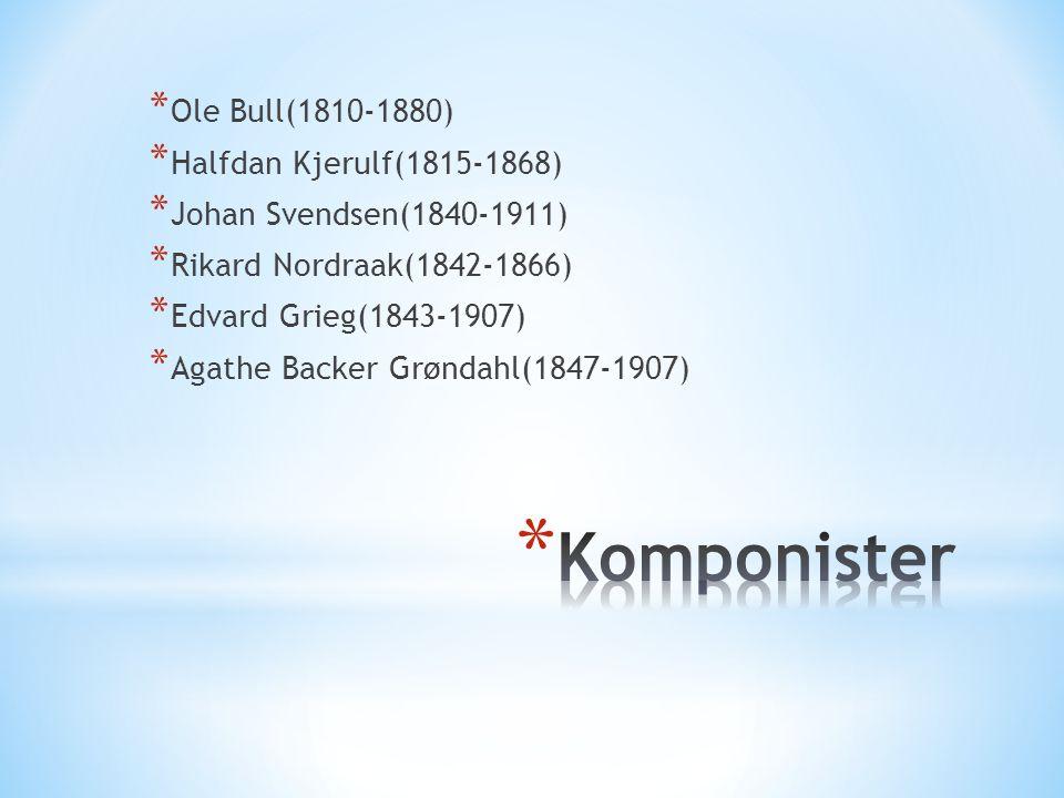 * Ole Bull(1810-1880) * Halfdan Kjerulf(1815-1868) * Johan Svendsen(1840-1911) * Rikard Nordraak(1842-1866) * Edvard Grieg(1843-1907) * Agathe Backer