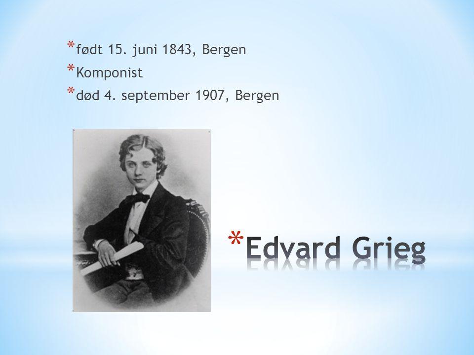 * født 15. juni 1843, Bergen * Komponist * død 4. september 1907, Bergen
