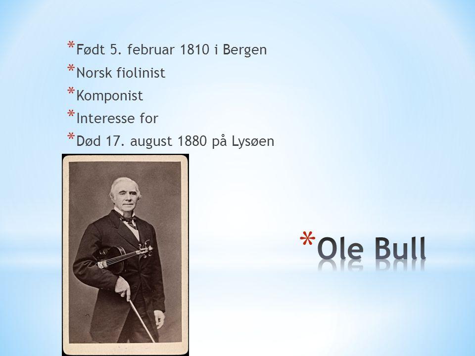 * Født 5. februar 1810 i Bergen * Norsk fiolinist * Komponist * Interesse for * Død 17. august 1880 på Lysøen