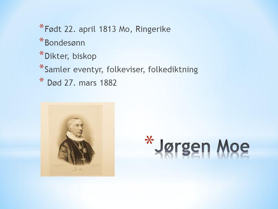 * Født 22. april 1813 Mo, Ringerike * Bondesønn * Dikter, biskop * Samler eventyr, folkeviser, folkediktning * Død 27. mars 1882