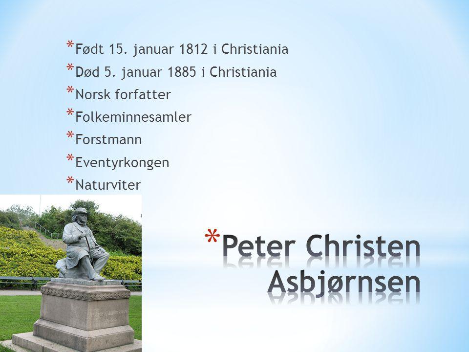* Født 15. januar 1812 i Christiania * Død 5. januar 1885 i Christiania * Norsk forfatter * Folkeminnesamler * Forstmann * Eventyrkongen * Naturviter