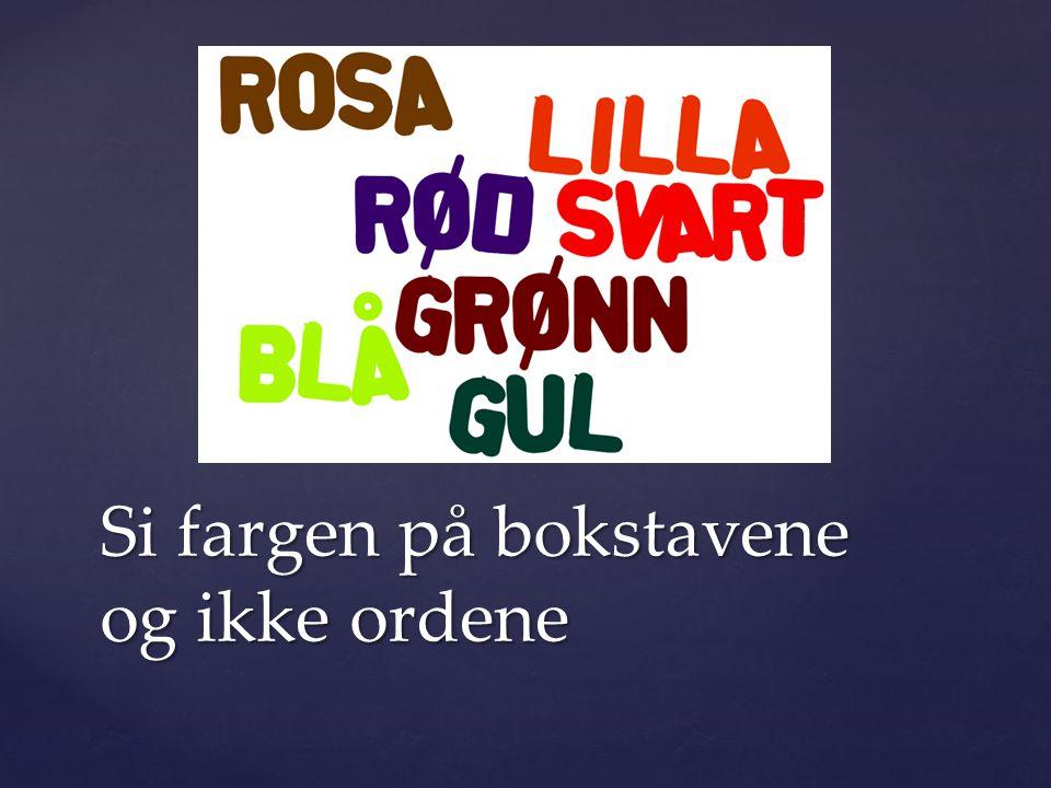 Si fargen på bokstavene og ikke ordene