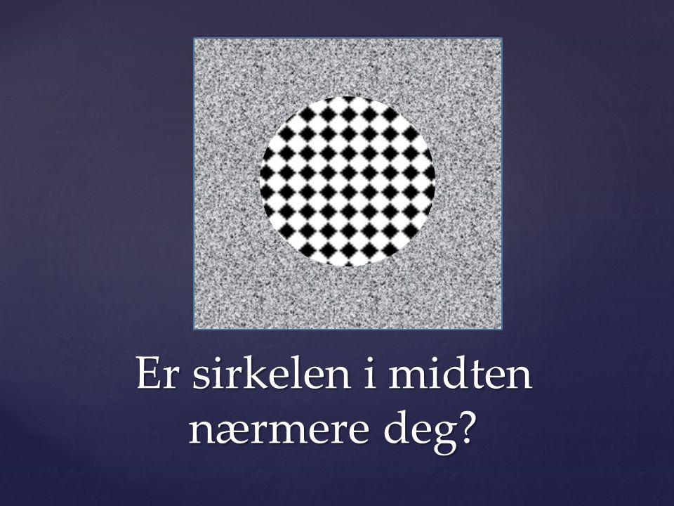 Er sirkelen i midten nærmere deg?