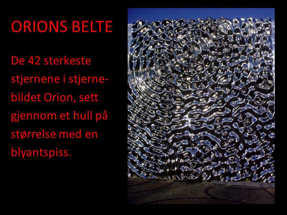 ORIONS BELTE De 42 sterkeste stjernene i stjerne- bildet Orion, sett gjennom et hull på størrelse med en blyantspiss.