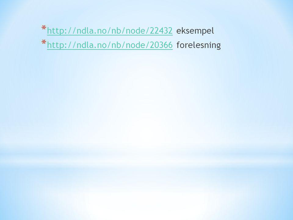 * http://ndla.no/nb/node/22432 eksempel http://ndla.no/nb/node/22432 * http://ndla.no/nb/node/20366 forelesning http://ndla.no/nb/node/20366