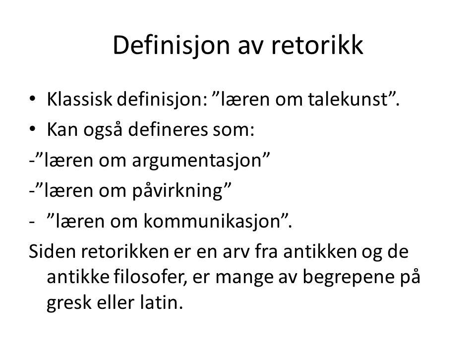 """Definisjon av retorikk Klassisk definisjon: """"læren om talekunst"""". Kan også defineres som: -""""læren om argumentasjon"""" -""""læren om påvirkning"""" -""""læren om"""