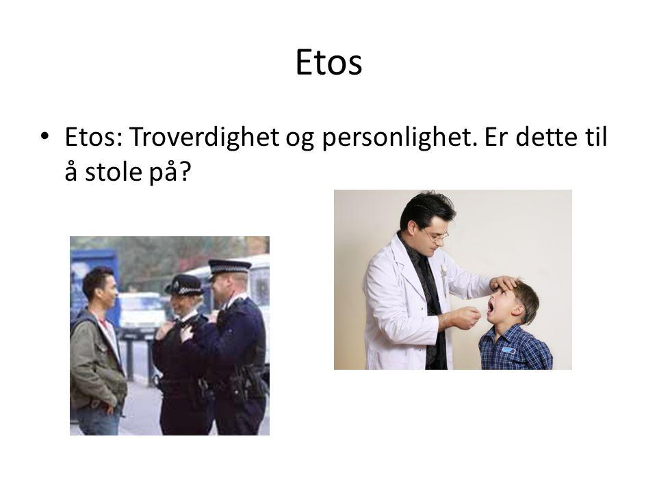 Etos Etos: Troverdighet og personlighet. Er dette til å stole på?