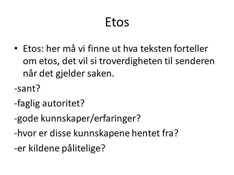 Etos Etos: her må vi finne ut hva teksten forteller om etos, det vil si troverdigheten til senderen når det gjelder saken. -sant? -faglig autoritet? -