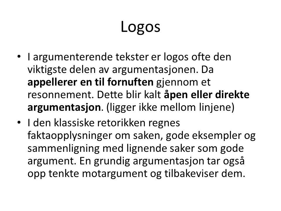Logos I argumenterende tekster er logos ofte den viktigste delen av argumentasjonen. Da appellerer en til fornuften gjennom et resonnement. Dette blir