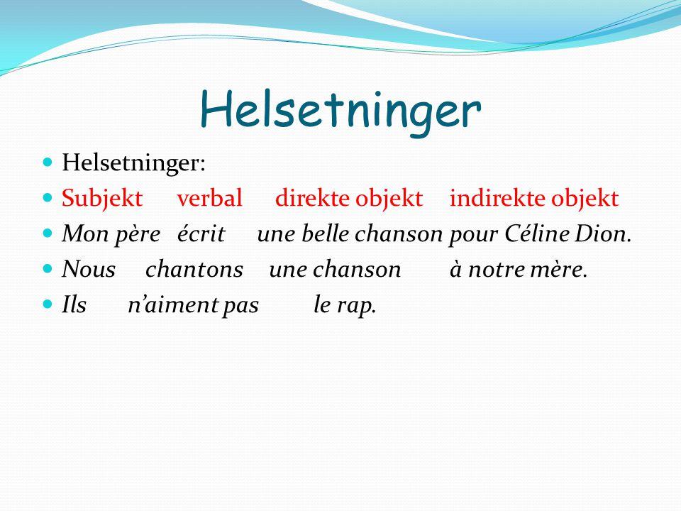 Helsetninger Helsetninger: Subjektverbal direkte objektindirekte objekt Mon pèreécrit une belle chansonpour Céline Dion. Nous chantons une chansonà no