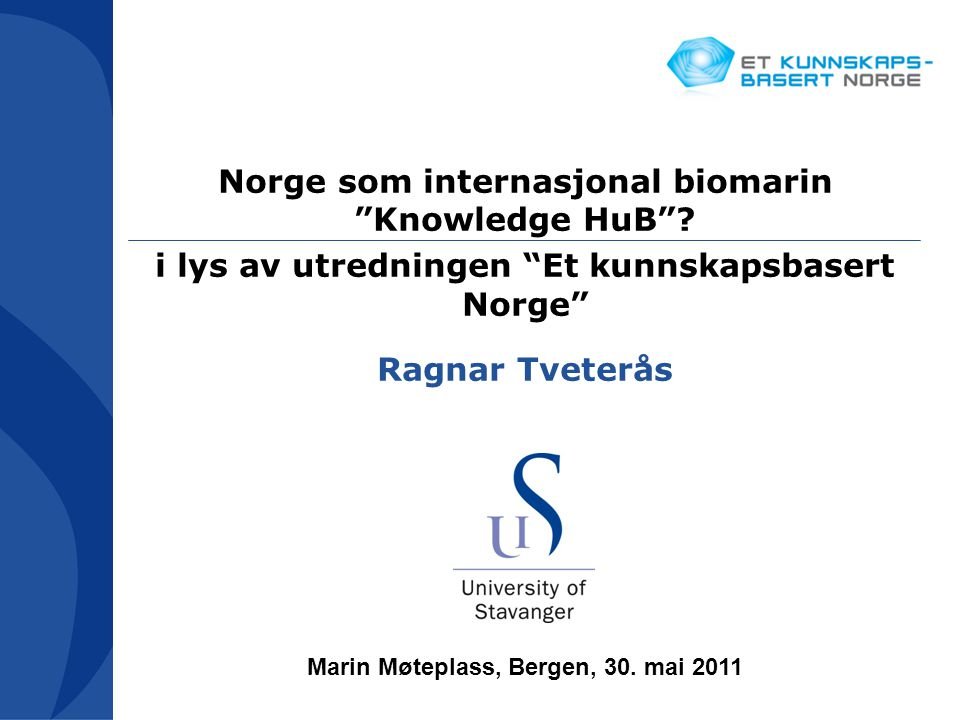 """Norge som internasjonal biomarin """"Knowledge HuB""""? i lys av utredningen """"Et kunnskapsbasert Norge"""" Ragnar Tveterås Marin Møteplass, Bergen, 30. mai 201"""